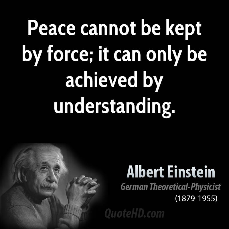 albert-einstein-physicist-peace-cannot-be-kept-by-force-it-can-only-be-achieved